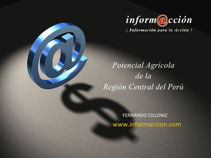 Potencial Agrícola  de la  Región Central del Perú FERNANDO CILLONIZ www.informaccion.com