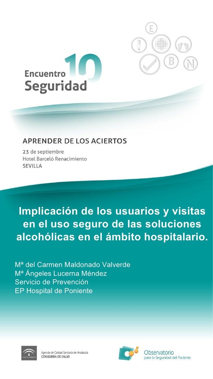 Implicación de los usuarios y visitas en el uso seguro de las soluciones alcohólicas en el ámbito hospitalario. Mª del Car...