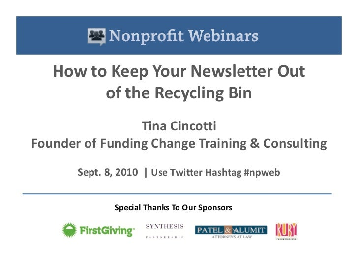 How to Keep Your Newsletter Out          of the Recycling Bin                  Tina Cincotti Founder of Funding Change Tra...