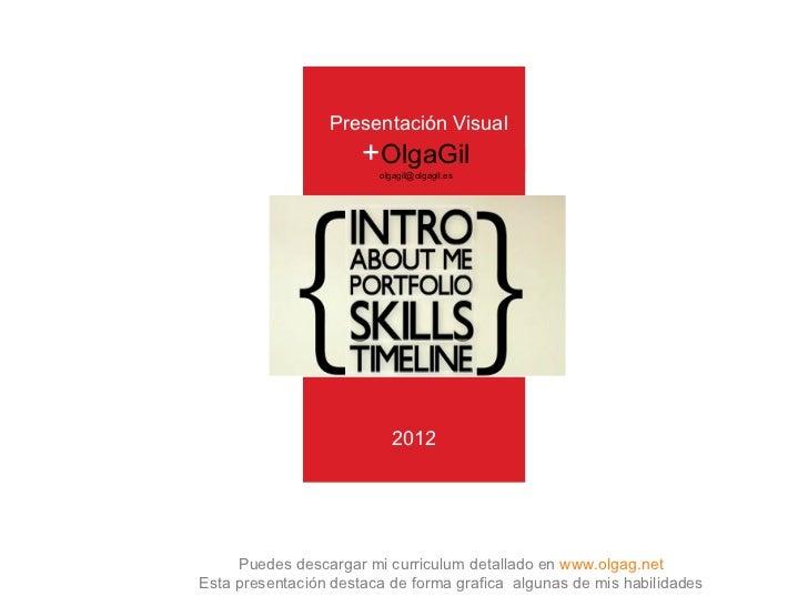2012 Puedes descargar mi curriculum detallado en  www.olgag.net Esta presentación destaca de forma grafica  algunas de mis...