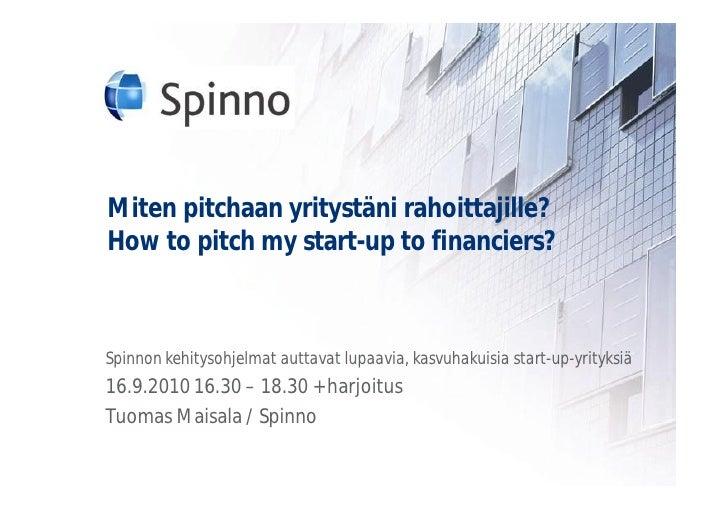 Miten pitchaan yritystäni rahoittajille? How to pitch my start-up to financiers?    Spinnon kehitysohjelmat auttavat lupaa...