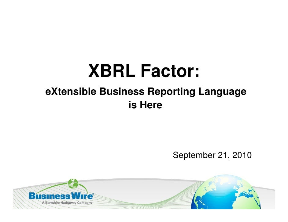 XBRL Factor:eXtensible Business Reporting Language                is Here                        September 21, 2010