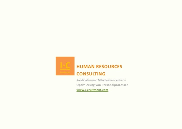 HUMAN RESOURCES CONSULTING Kandidaten- und Mitarbeiter-orientierte Optimierung von Personalprozessen www.i-cruitment.com