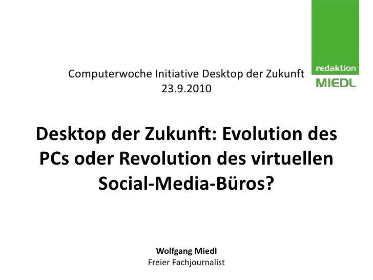 Computerwoche Initiative Desktop der Zukunft23.9.2010Desktop der Zukunft: Evolution des PCs oder Revolution des virtuellen...