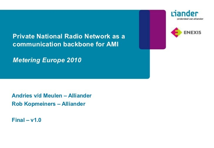 Andries v/d Meulen – Alliander Rob Kopmeiners – Alliander Final – v1.0 Private National Radio Network as a communication b...