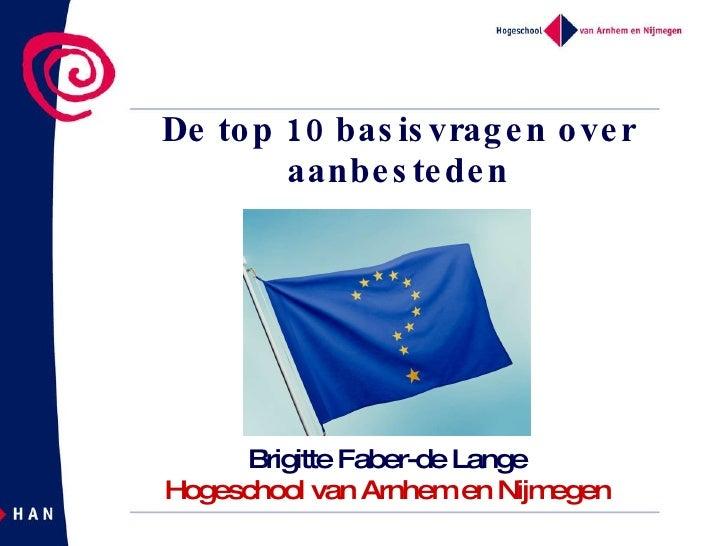De top 10 basisvragen over aanbesteden Brigitte Faber-de Lange Hogeschool van Arnhem en Nijmegen