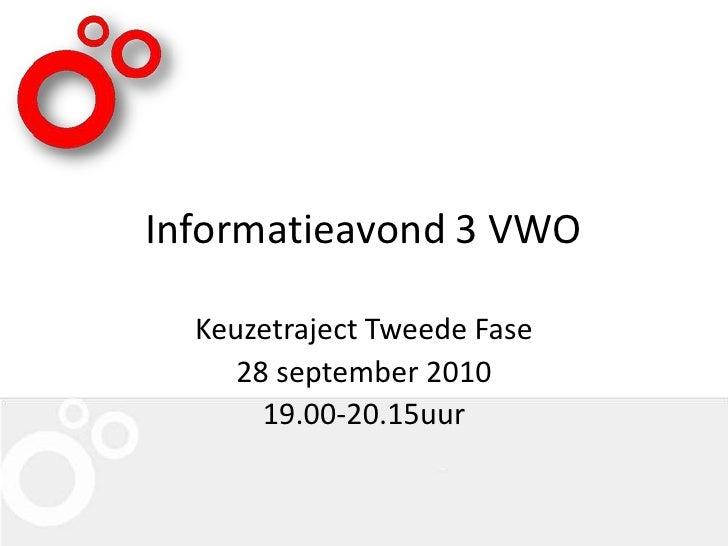 Informatieavond 3 VWO<br />KeuzetrajectTweedeFase<br />28 september2010 <br />19.00-20.15uur <br />