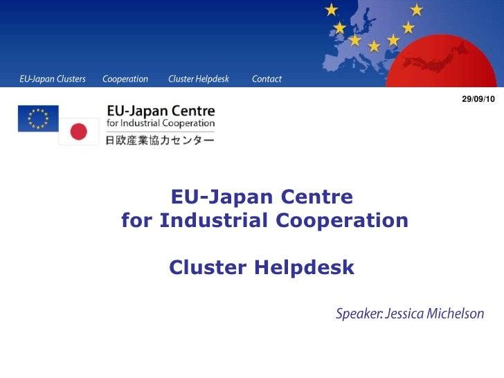 EU-Japan Clusters<br />Cooperation<br />Cluster Helpdesk<br />Contact<br />29/09/10<br />EU-Japan Centrefor Industrial Coo...