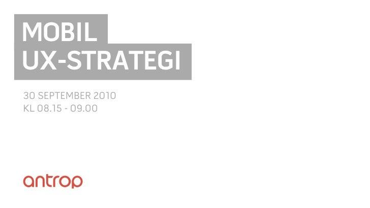 MOBIL UX-STRATEGI 30 SEPTEMBER 2010 KL 08.15 - 09.00