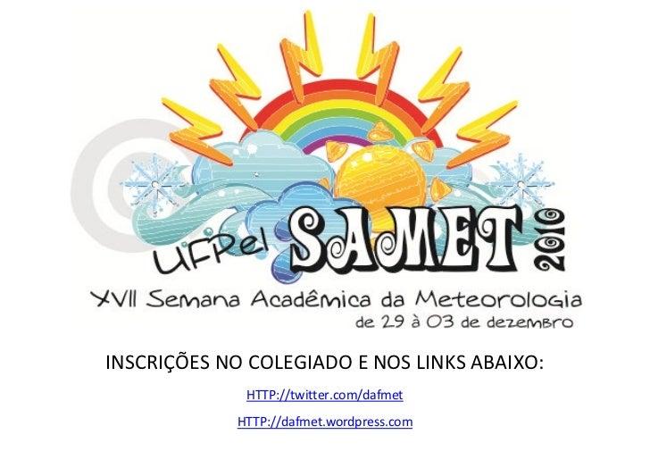 INSCRIÇÕES NO COLEGIADO E NOS LINKS ABAIXO:             HTTP://twitter.com/dafmet            HTTP://dafmet.wordpress.com
