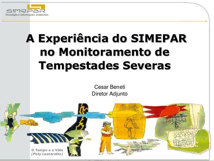 A Experiência do SIMEPAR  no Monitoramento de  Tempestades Severas                     Cesar Beneti                    Dir...