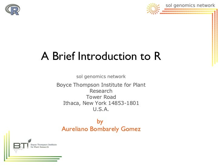 A Brief Introduction to R   Boyce Thompson Institute for Plant               Research              Tower Road     Ithaca, ...