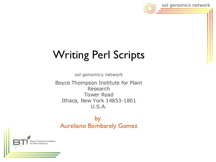Writing Perl ScriptsBoyce Thompson Institute for Plant            Research           Tower Road  Ithaca, New York 14853-18...