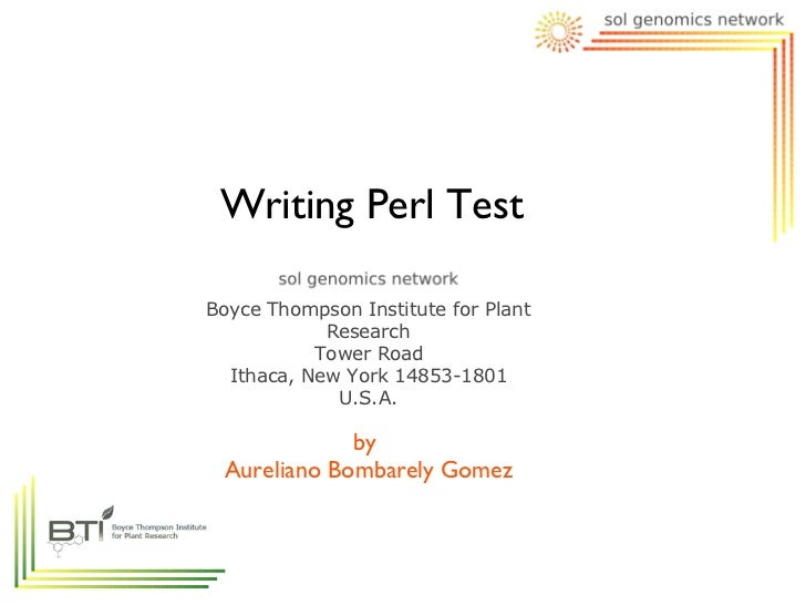 Writing Perl TestBoyce Thompson Institute for Plant            Research           Tower Road  Ithaca, New York 14853-1801 ...