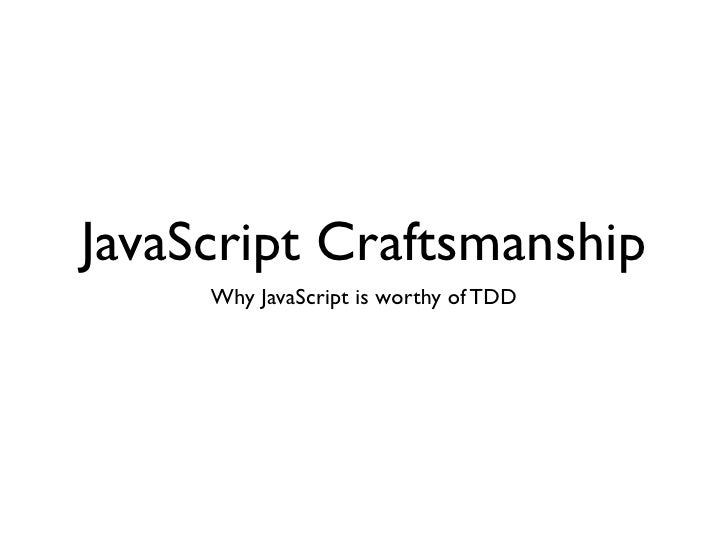 JavaScript Craftsmanship: Why JavaScript is Worthy of TDD