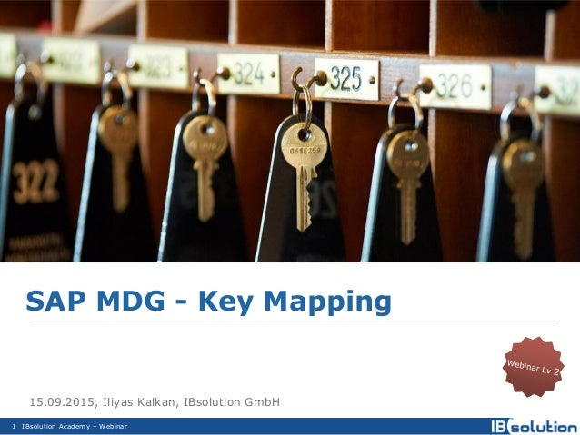 IBsolution Academy – Webinar SAP MDG - Key Mapping 1 15.09.2015, Iliyas Kalkan, IBsolution GmbH