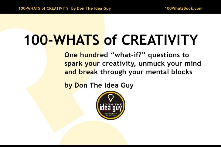 100-WHATS of CREATIVITY by Don The Idea Guy      100WhatsBook.com       100-WHATS of CREATIVITY                      One h...