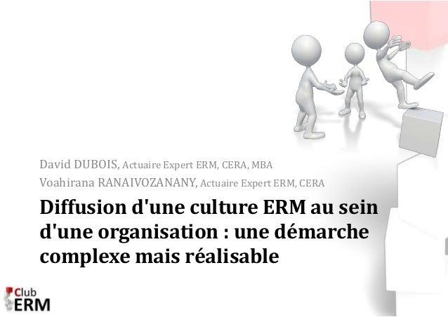 David DUBOIS, Actuaire Expert ERM, CERA, MBA  Voahirana RANAIVOZANANY, Actuaire Expert ERM, CERA  Diffusion d'une culture ...