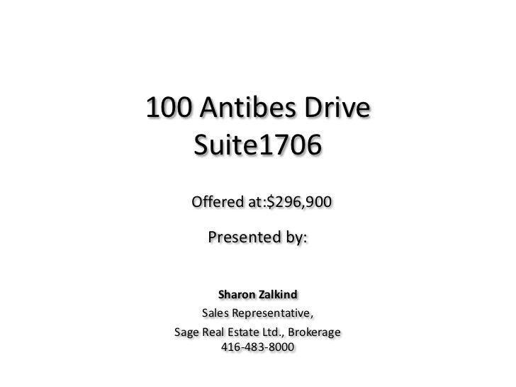 100 Antibes DriveSuite1706<br />Offered at:$296,900<br />Presented by: <br />Sharon Zalkind<br />Sales Representative, <br...