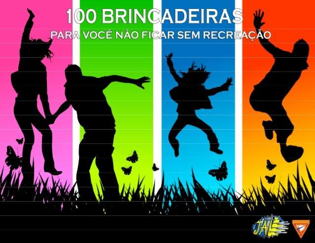 http://pt.slideshare.net/evandrofelipe7/100brincadeiras-16736681