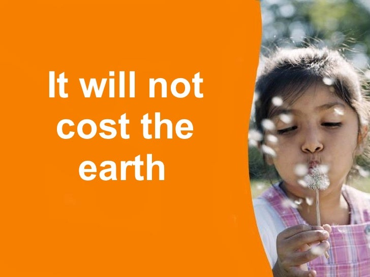 It will not cost the earth