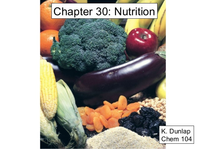 Chapter 30: Nutrition K. Dunlap Chem 104