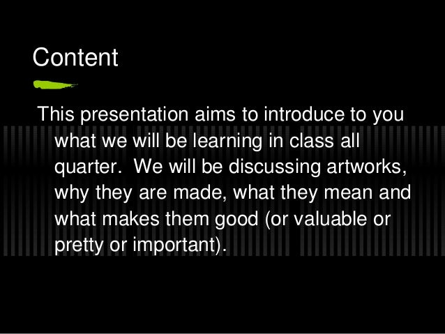 ContentThis presentation aims to introduce to you what we will be learning in class all quarter. We will be discussing art...