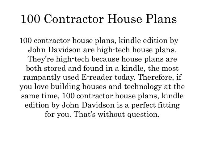 100 Contractor House Plans100 contractor house plans, kindle edition by   John Davidson are high-tech house plans.  They'r...