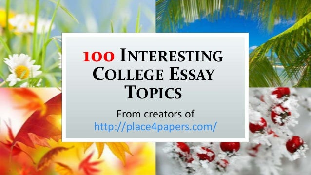 100 best college essay prompts Need a unique, good and interesting personal essay topic to write about we have come up with 100 cool topic ideas for college students.