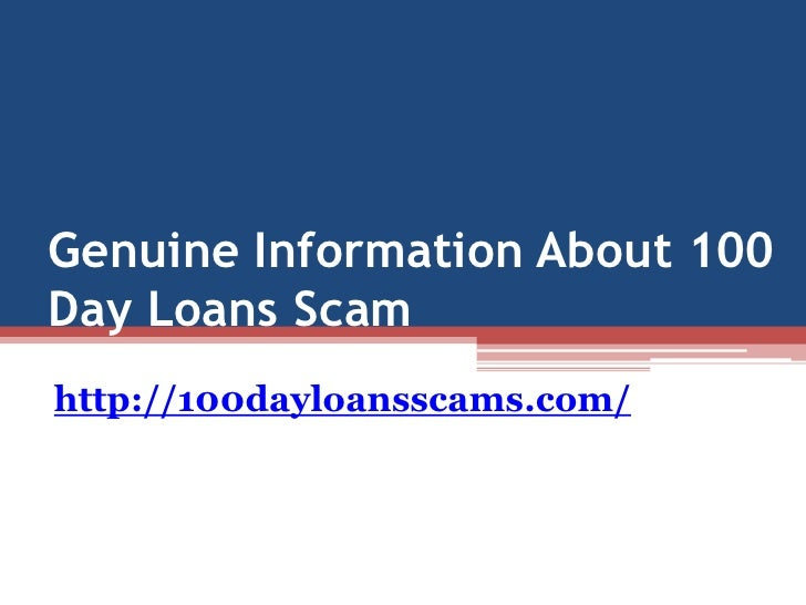 Genuine Information About 100Day Loans Scamhttp://100dayloansscams.com/