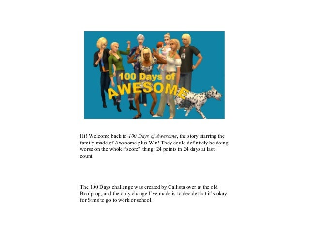 Hi! Welcome back to 100 Days of Awesome, the story starring the family made of Awesome plus Win! They could definitely be ...
