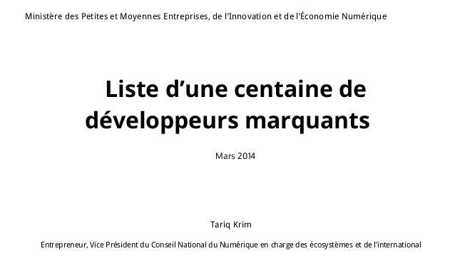 Liste d'une centaine de développeurs marquants Mars 2014 Tariq Krim Entrepreneur, Vice Président du Conseil National du Nu...