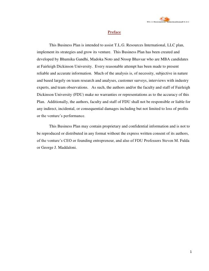 Preface          This Business Plan is intended to assist T.L.G. Resources International, LLC plan, implement its strategi...