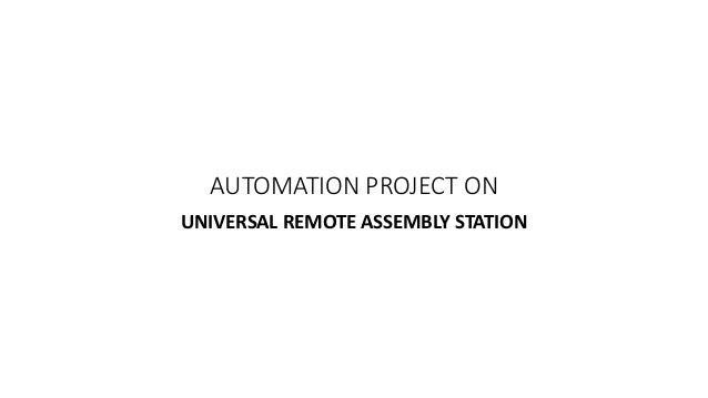 AUTOMATION PROJECT ON UNIVERSAL REMOTE ASSEMBLY STATION