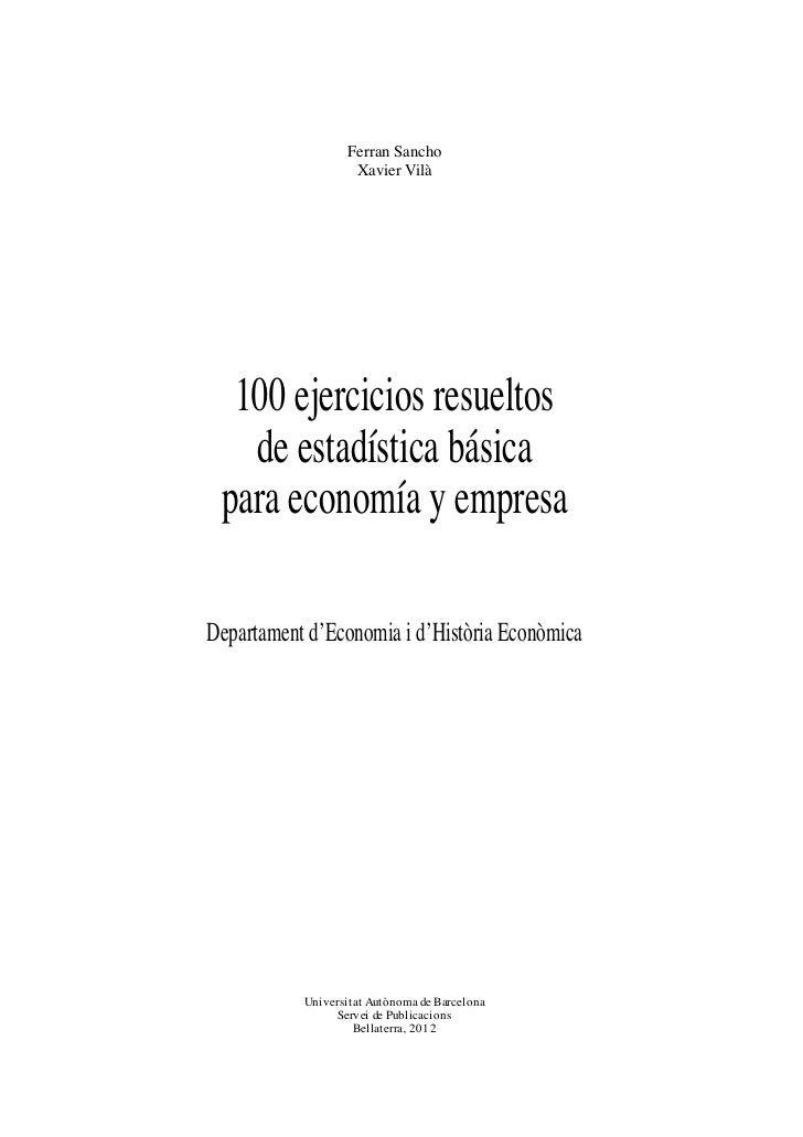 Ferran Sancho                   Xavier Vilà  100 ejercicios resueltos   de estadística básica para economía y empresaDepar...