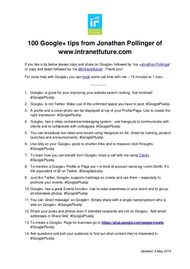 100 Google+ tips from Jonathan Pollinger of www.intranetfuture.com Updated: 8 May 2014 If you like a tip below please copy...