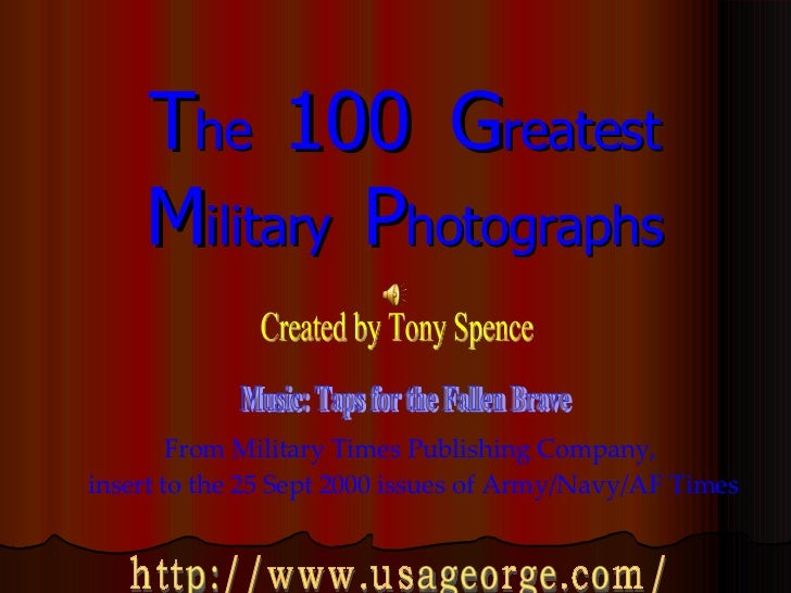 T he  100  G reatest M ilitary  P hotographs From Military Times Publishing Company,  insert to the 25 Sept 2000 issues of...