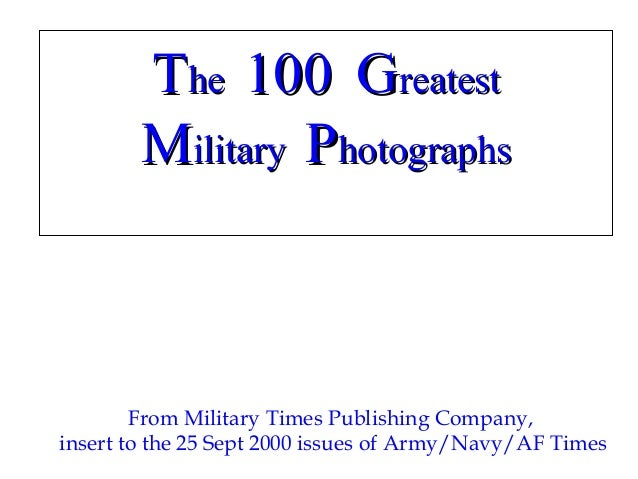 TThehe 100100 GGreatestreatest MMilitaryilitary PPhotographshotographs From Military Times Publishing Company, insert to t...