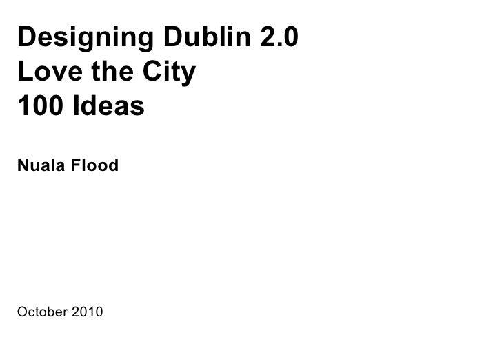 Designing Dublin 2.0 Love the City 100 Ideas Nuala Flood     October 2010