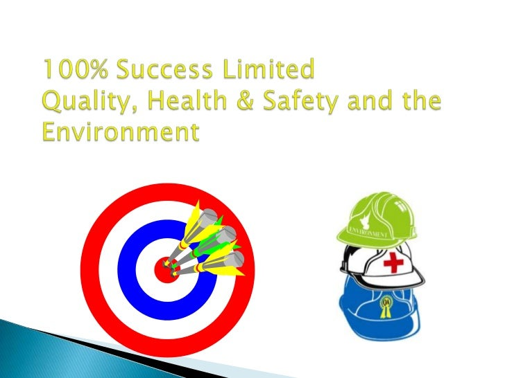 100% Success Limited     Quality, Health & Safety and the Environment<br />