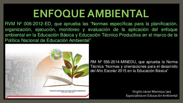"""ENFOQUE AMBIENTAL RVM Nº 006-2012-ED, que aprueba las """"Normas específicas para la planificación, organización, ejecución, ..."""