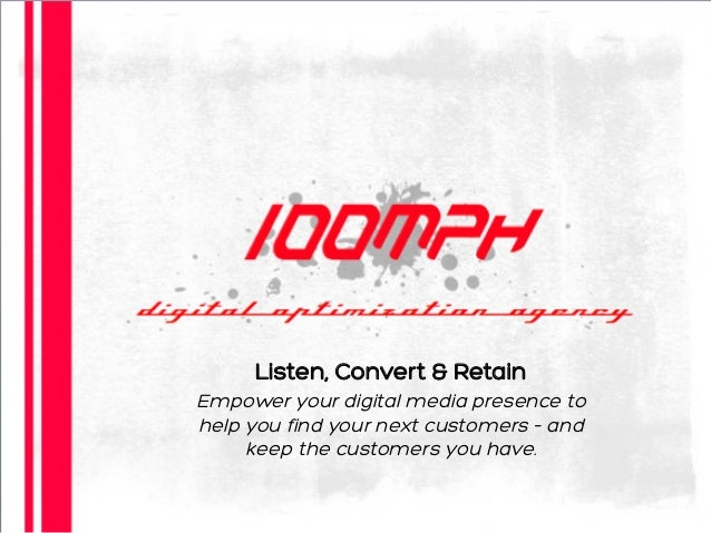Listen, Convert & Retain Empower your digital media presence to help you find your next customers – and keep the customers...