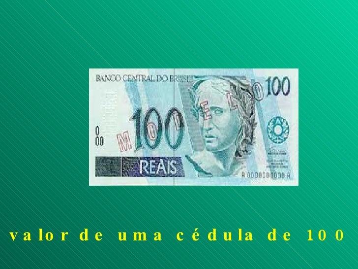 O valor de uma cédula de 100 reais