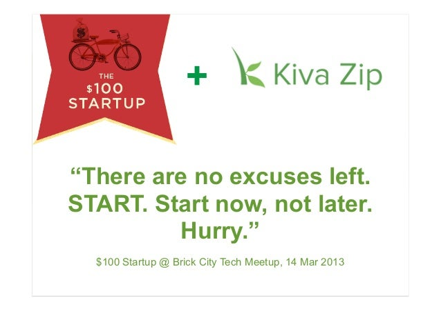 """+""""There are no excuses left.START. Start now, not later.         Hurry.""""  $100 Startup @ Brick City Tech Meetup, 14 Mar 20..."""