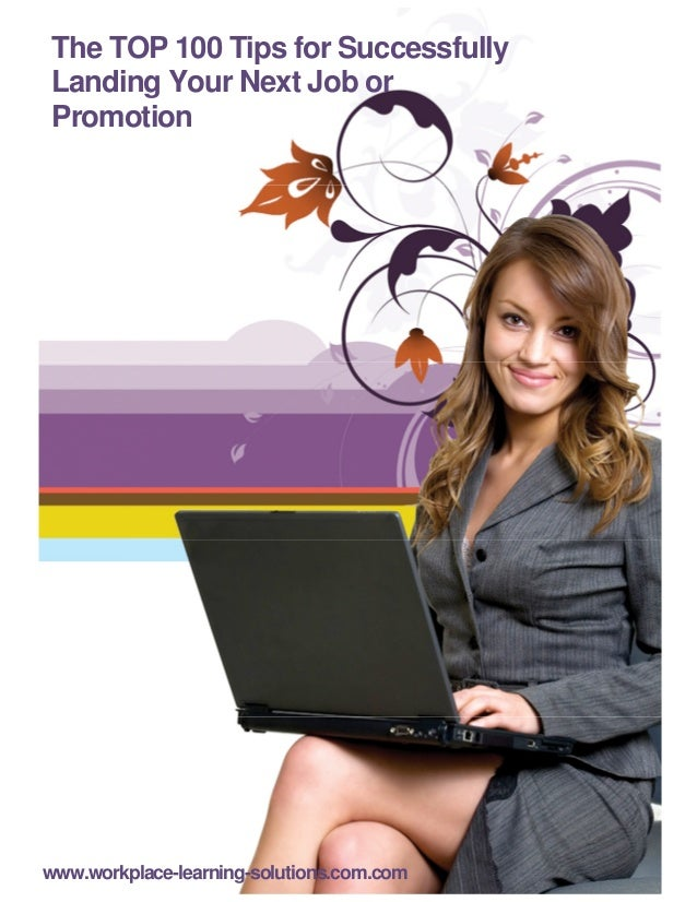 The TOP 100 Tips for SuccessfullyLanding Your Next Job orPromotionwww.workplace-learning-solutions.com.com