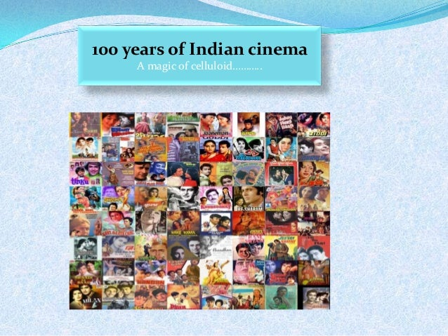 100 years of Indian cinema A magic of celluloid………..