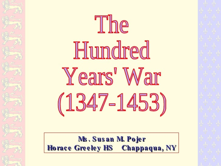 The Hundred Years' War (1347-1453) Ms. Susan M. Pojer Horace Greeley HS  Chappaqua, NY