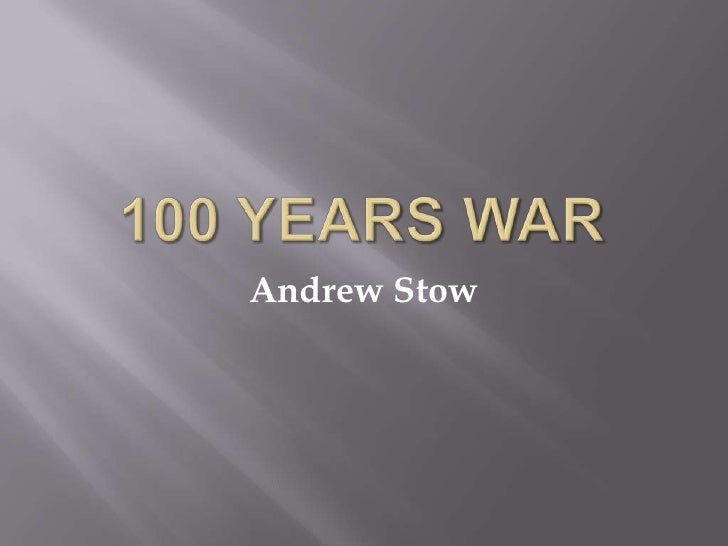 100 Years War<br />Andrew Stow<br />