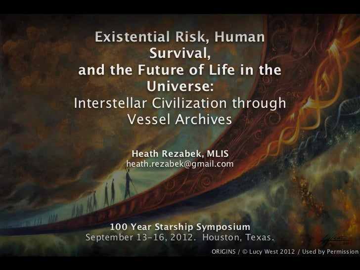 Existential Risk, Human             Survival, and the Future of Life in the            Universe:Interstellar Civilization ...