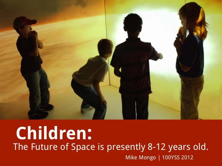 100 Year Starship—Children: The Future of Space is Presently 8-12 years old.